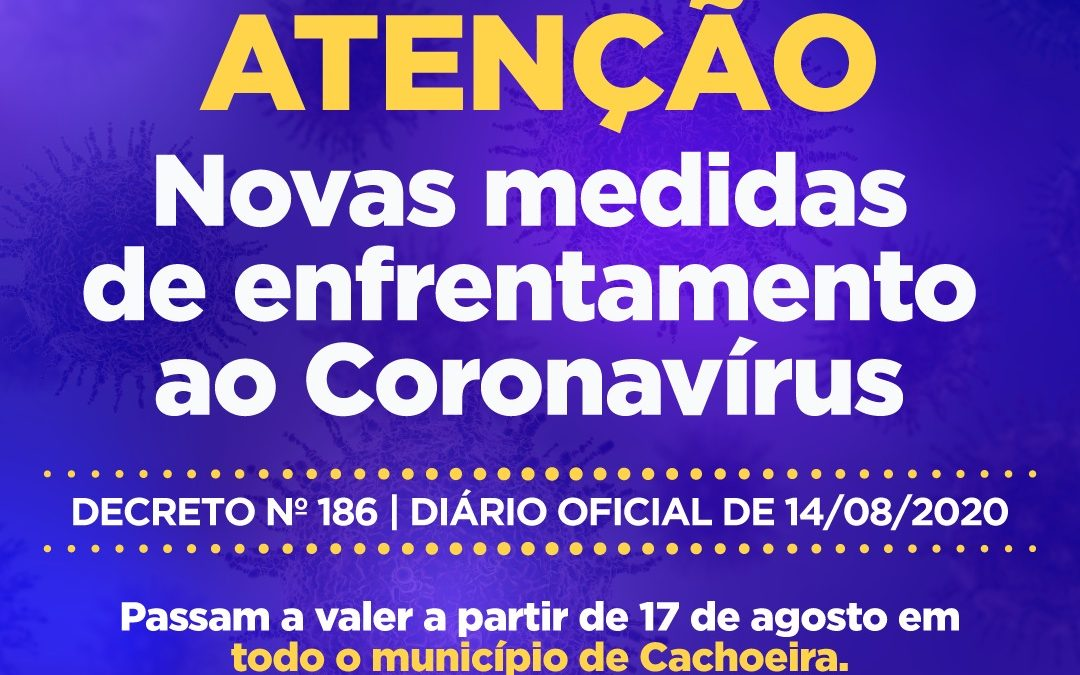 ATENÇÃO! Novas medidas de enfrentamento ao Coronavírus em Cachoeira!* Decreto publicado no dia 14.08.20, disponível em: doem.org.br/ba/cachoeira